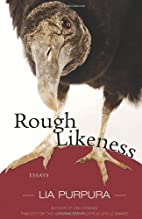 Rough Likeness: Essays by Lia Purpura