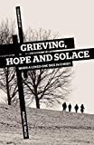 Martin, Albert N.: Grieving, Hope and Solace: When a Loved One Dies in Christ