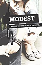 Modest: Men and Women Clothed in the Gospel…