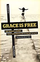 Grace Is Free: One Woman's Journey From…