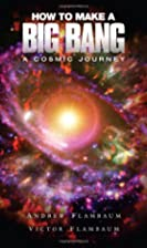 How to Make a Big Bang: A Cosmic Journey by…