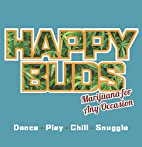 Happy Buds: Marijuana for Any Occasion by Ed…