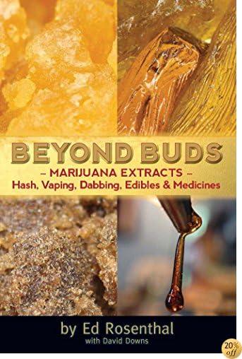 TBeyond Buds: Marijuana Extracts—Hash, Vaping, Dabbing, Edibles and Medicines