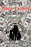 Kilgore, James E.: Getting More Family Out of Your Dollar