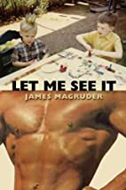 Let Me See It by James Magruder