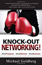 Knock-Out Networking! by Michael Goldberg
