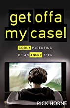 Get Offa My Case!: Godly Parenting of an…