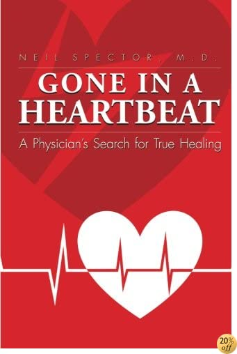 TGone in a Heartbeat: A Physician's Search for True Healing