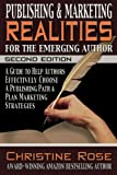 Rose, Christine: Publishing and Marketing Realities for the Emerging Author: A Guide to Help Authors Effectively Choose a Publishing Path & Plan Marketing Strategies