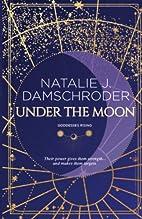 Under the Moon by Natalie J. Damschroder