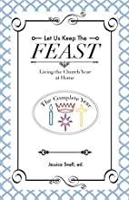 Let Us Keep The Feast: Living the Church…