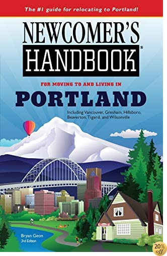 TNewcomer's Handbook for Moving to and Living in Portland: Including Vancouver, Gresham, Hillsboro, Beaverton, Tigard, and Wilsonville