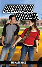 Push You, Pull Me by Ann Marie Kucic
