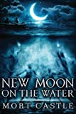 Castle, Mort: New Moon on the Water