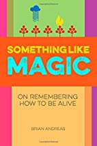 Something Like Magic: On Remembering How To…