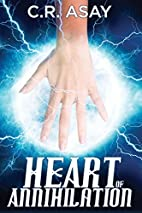 Heart of Annihilation by C.R. Asay