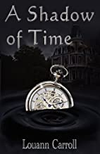 A Shadow Of Time by Louann Carroll