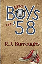 The Boys of '58 by R.J. Burroughs