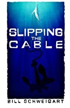 Slipping The Cable by Bill Schweigart