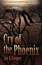 Cry of the Phoenix by Jay D. Gregory