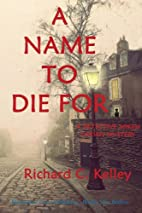 A Name to Die for by Richard C. Kelley