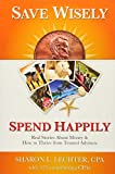 Sharon Lechter: Save Wisely, Spend Happily: Real Stories About Money & How to Thrive from Trusted Advisors