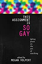 This Assignment Is So Gay: LGBTIQ Poets on…