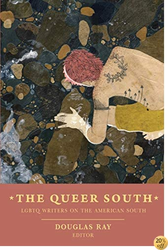 TThe Queer South: Lgbtq Writers on the American South