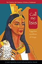 Call Me Isis: Egyptian Goddess of Magic by…