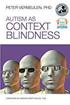 Autism as Context Blindness by Peter…