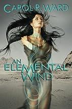 An Elemental Wind by Carol R Ward