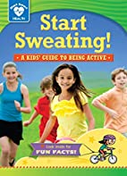 Start sweating! : a kids' guide to being…