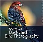 Secrets of Backyard Bird Photography by J.…