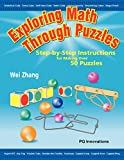 Zhang, Wei: Exploring Math Through Puzzles: Step-by-Step Instructions for Making Over 50 Puzzles