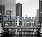 Midstream: The Chicago River 1999-2010 by…