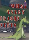 What Every Dragon Needs by Cari Lyn