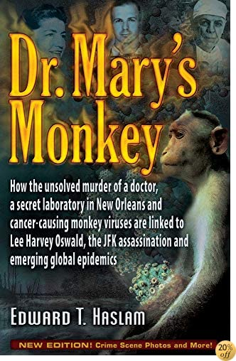 TDr. Mary's Monkey: How the Unsolved Murder of a Doctor, a Secret Laboratory in New Orleans and Cancer-Causing Monkey Viruses Are Linked to Lee Harvey ... Assassination and Emerging Global Epidemics