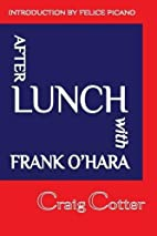 After lunch with Frank O'Hara by Craig…