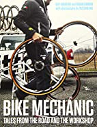 Bike Mechanic: Tales from the Road and the…
