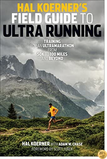 THal Koerner's Field Guide to Ultrarunning: Training for an Ultramarathon, from 50K to 100 Miles and Beyond