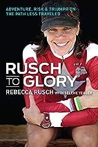 Rusch to Glory: Adventure, Risk & Triumph on…
