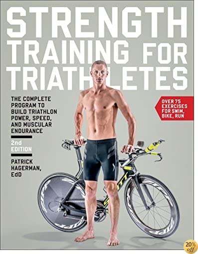 TStrength Training for Triathletes: The Complete Program to Build Triathlon Power, Speed, and Muscular Endurance