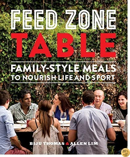 TFeed Zone Table: Family-Style Meals to Nourish Life and Sport (The Feed Zone Series)