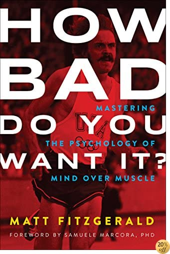THow Bad Do You Want It?: Mastering the Psychology of Mind over Muscle