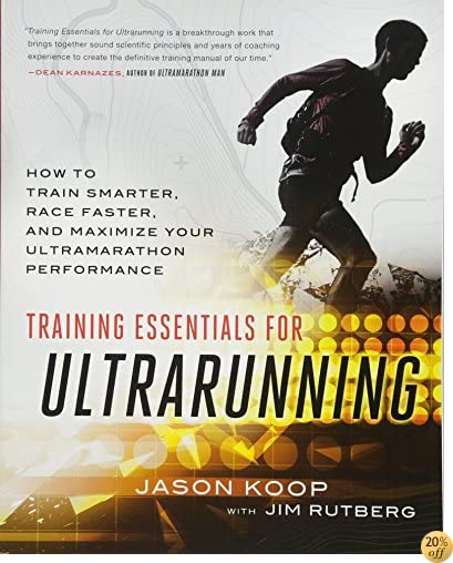 TTraining Essentials for Ultrarunning: How to Train Smarter, Race Faster, and Maximize Your Ultramarathon Performance