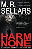 Sellars, M. R.: Harm None: A Rowan Gant Investigation