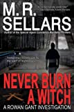 Sellars, M. R.: Never Burn A Witch: A Rowan Gant Investigation