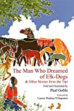 Goble, Paul: The Man Who Dreamed of Elk Dogs: & Other Stories from Tipi (Wisdom Tales)