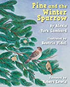 Pine and the Winter Sparrow by Alexis York…