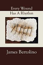 Every Wound Has A Rhythm by James Bertolino